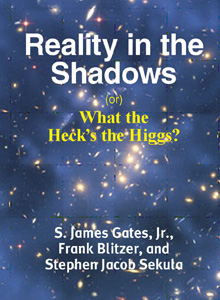 cover art of S. James Gates Jr. and Frank Blitzer's upcoming title, Reality in the Shadows or What the Heck's the Higgs?