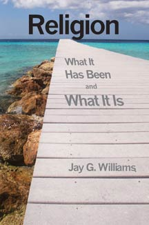 cover art of Jay G. Williams' Religion: What it has been and what it is